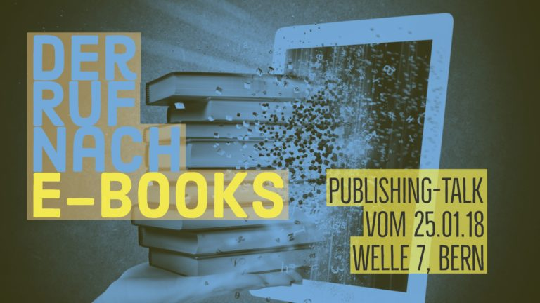 Der Ruf nach E-Books - Publishing-Talk vom 25. Januar 2018 in der Welle 7, Bern